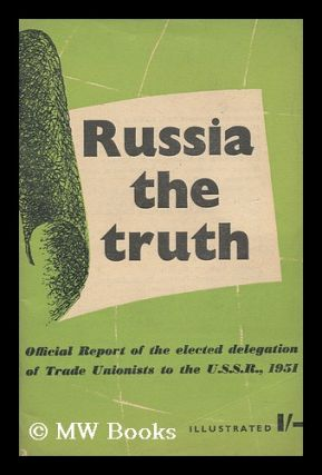 Russia, the Truth : Official Report of the Elected Delegation of Trade Unionists to the U. S. S....