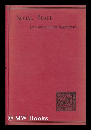 Social Peace : a Study of the Trade Union Movement in England / by Dr. G. Von Schulze-Gaevernitz,...