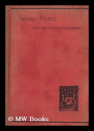 Social Peace : a Study of the Trade Union Movement in England / by Dr. G. Von Schulze-Gaevernitz...