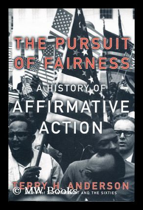 The pursuit of fairness : a history of affirmative action / by Terry H. Anderson. Terry H. Anderson