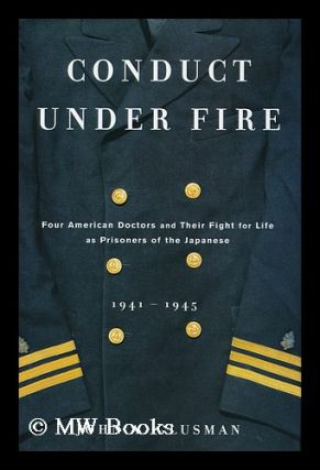 Conduct under fire : four American doctors and their fight for life as prisoners of the Japanese,...