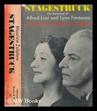Stagestruck; the Romance of Alfred Lunt and Lynn Fontanne. Maurice Zolotow, 1913