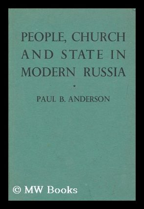 People, Church and State in Modern Russia / by Paul B. Anderson. Paul B. Anderson, 1894