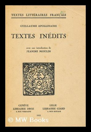 Textes Inedits / Guillaume Apollinaire, Avec Une Introduction De Jeanine Moulin. Guillaume...