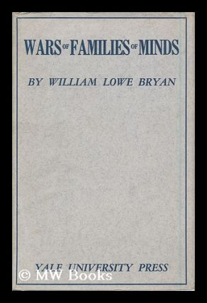 Wars of Families of Minds, by William Lowe Bryan. Published for Indiana University. William Lowe...