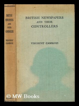 British newspapers and their controllers. Camrose Viscount