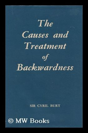 The causes and treatment of backwardness. Cyril Lodowic Burt, Sir