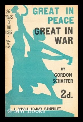 Great in peace, great in war: 26 years of the U.S.S.R. Gordon Schaffer, 1905-?