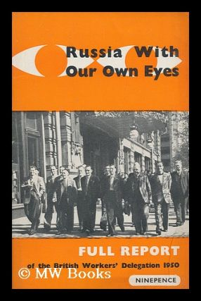 Russia with our own eyes : The full official report of the British Workers' Delegation to the...
