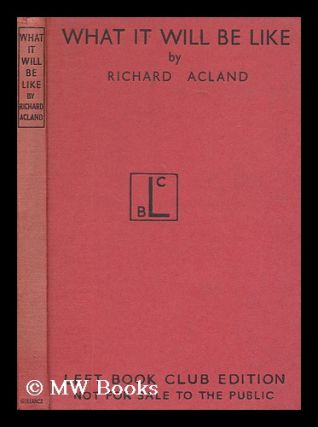 What it will be like in the new Britain / by Richard Acland. Richard Acland, Sir