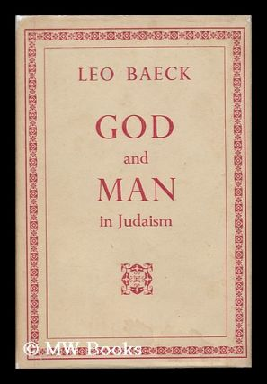 God and man in Judaism / Leo Baeck ; with a foreword by Leonard G. Montefiore. Leo Baeck