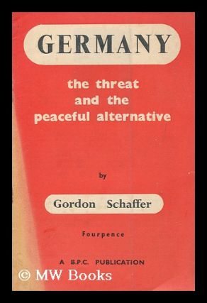 Germany : the threat and the peaceful alternative. Gordon Schaffer, 1905