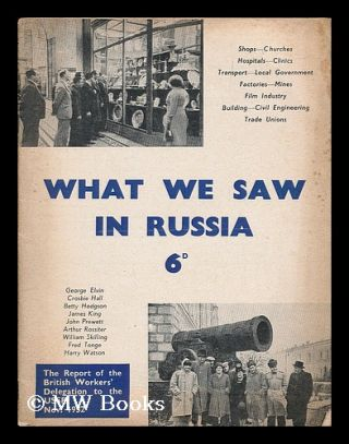 What we saw in Russia : The report of the British Workers' Delegation to U.S.S.R., November 1952....