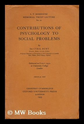 Contributions of psychology to social problems / by Cyril Burt. Cyril Lodowic Burt, Sir