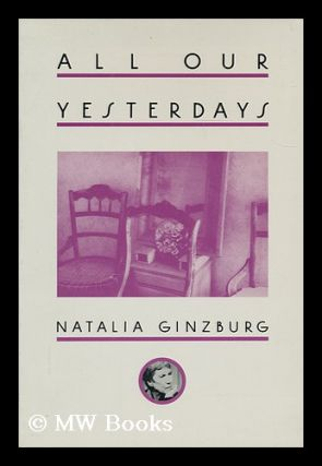 All our yesterdays / Natalia Ginzburg ; translated from the Italian by Angus Davidson. Natalia...