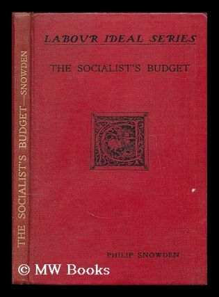 The socialist's budget / by Philip Snowden. Philip Snowden Snowden, Viscount
