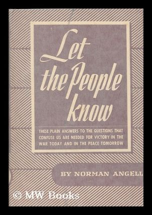 Let the people know / by Norman Angell. Norman Angell, Sir