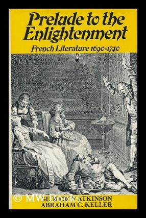 Prelude to the Enlightenment : French literature, 1690-1740 / by Geoffroy Atkinson and Abraham C....