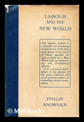 Labour and the new world / by Philip Snowden. Philip Snowden Snowden, Viscount