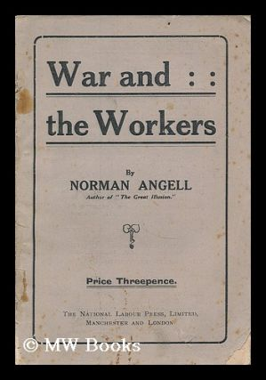 War and the workers / by Norman Angell. Norman Angell, Sir