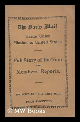 The Daily Mail Trade Union Mission to the United States : Full story of the tour and members'...