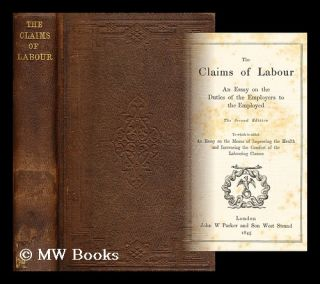 The Claims of Labour. An essay on the duties of the employers to the employed. Arthur Helps Sir
