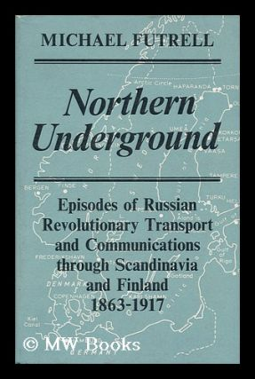 Northern Underground : Epiosdes of Russian Revolutionary Transport and Communications through...