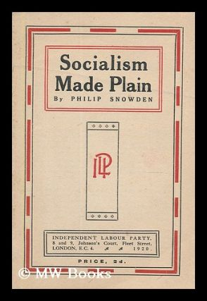 Socialism made plain. Philip Snowden Snowden, Viscount