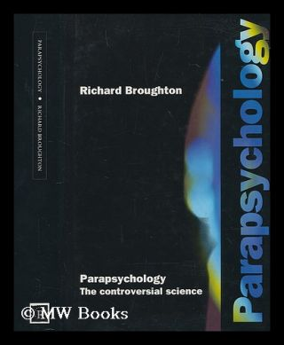 Parapsychology : the controversial science / Richard S. Broughton. Richard S. Broughton