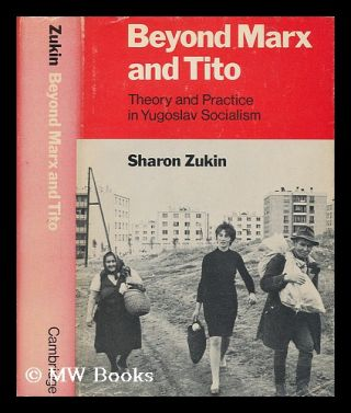 Beyond Marx and Tito : theory and practice in Yugoslav socialism / Sharon Zukin. Sharon Zukin