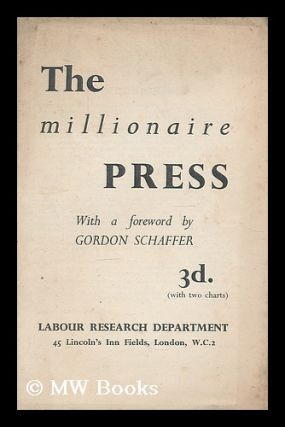 The millionaire press / with a foreword by Gordon Schaffer. Gordon Labour Research Department....