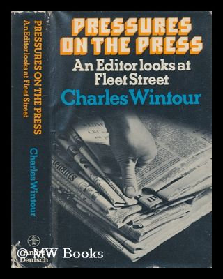 Pressures on the press : an editor looks at Fleet Street / Charles Wintour. Charles Wintour, 1917-?