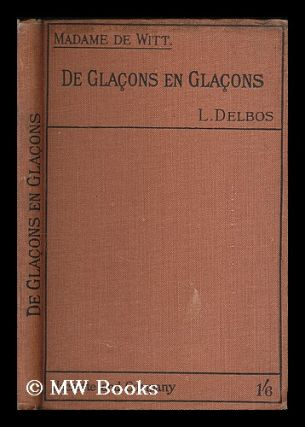 De Glacons en Glacons / edited, with notes and a biographical and geographical vocabulary, by L....