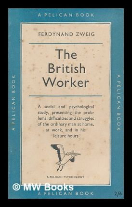 The British worker / with a foreword by C.A. Mace. Ferdynand Zweig, 1896
