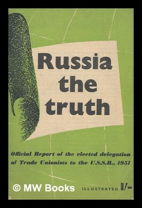 Russia : the truth : official report of the elected delegation of trade unionists to the...