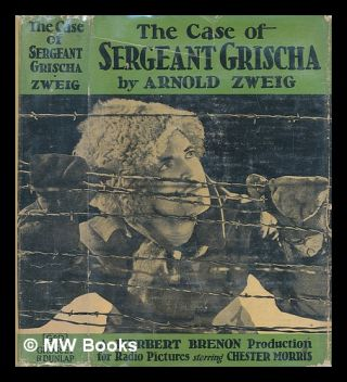 The case of Sergeant Grischa: Illustrated with scenes from the Photoplay an RKO all talking...