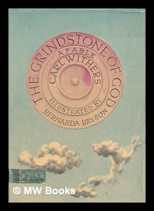 The grindstone of God : a fable / Retold by Carl Withers. Illustrated by Bernarda Bryson. Carl...