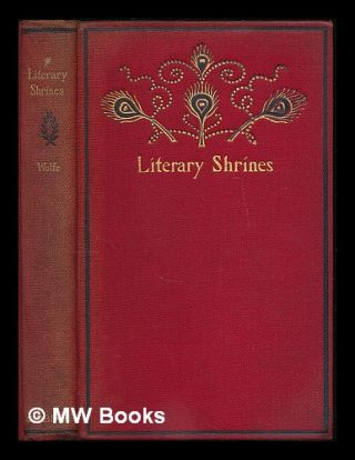 Literary shrines : the haunts of some famous American authors / by Theodore F. Wolfe. Theodore...