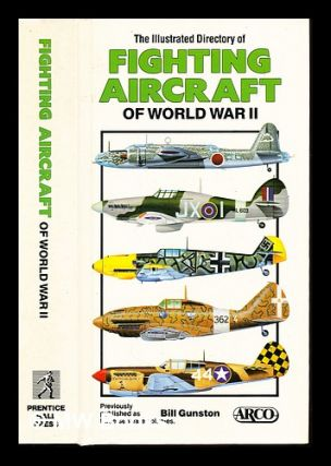 The illustrated directory of fighting aircraft of World War II. Bill Gunston
