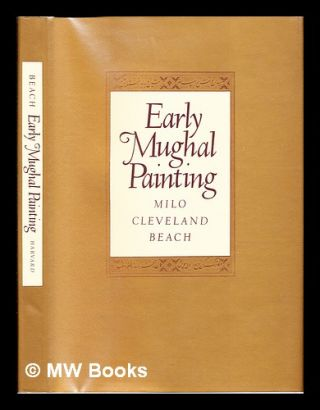 Early Mughal painting / Milo Cleveland Beach. Milo Cleveland. Asia Society Beach