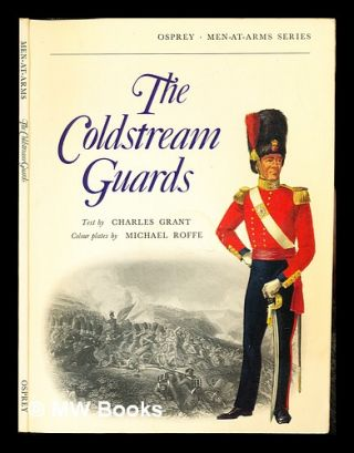 The Coldstream Guards / text by Charles Grant; colour plates by Michael Roffe. Charles. Roffe...