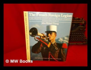 French Foreign Legion : the inside story of the world-famous fighting force / John Robert Young ;...