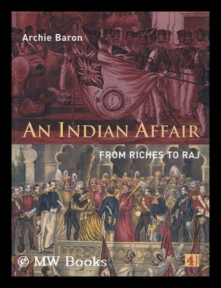 An Indian Affair - from Riches to the Raj. Archie Baron