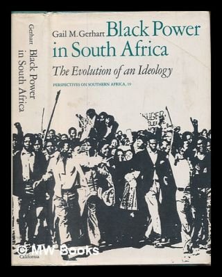 Black power in South Africa : the evolution of an ideology. Gail M. Gerhart
