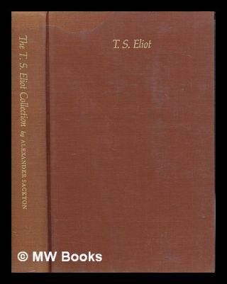 The T. S. Eliot collection of the university of Texas at Austin compiled by Alexander Sackton. T....