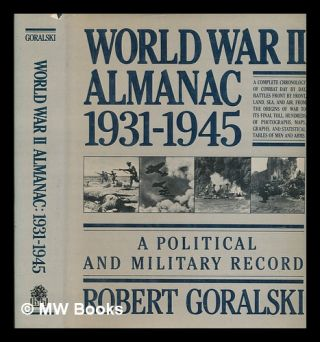 World War II almanac, 1931-1945 : a political and military record / Robert Goralsky. Robert Goralski