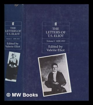 The letters of T.S. Eliot. Volume I 1898-1922 / edited by Valerie Eliot. T. S. Eliot