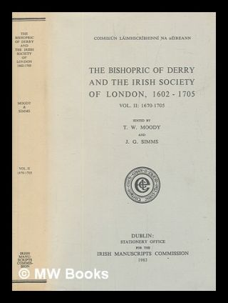 The Bishopric of Derry and the Irish Society of London, 1602-1705. Vol.2 1670-1705 / edited by...
