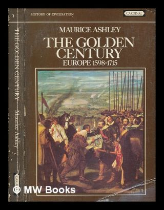 The golden century: Europe 1598-1715 / [by] Maurice Ashley. Maurice Ashley