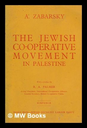 The Jewish co-operative movement in Palestine / With a preface by R. A. Palmer. A. Zabarsky